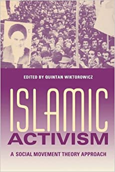 Islamic Activism: A Social Movement Theory Approach (Indiana Series in Middle East Studies) by Quintan Wiktorowicz
