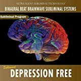 Depression Free - Binaural Beat Brainwave Subliminal Systems