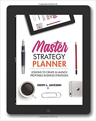 Master Strategy Planner: Lessons To Create & Launch Profitable Business Strategies