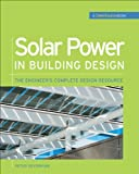 Solar Power in Building Design (GreenSource): The Engineer's Complete Project Resource (GreenSource Books) - 0071485635