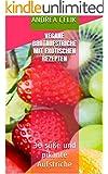 Vegane Brotaufstriche mit exotischen Rezepten: 30 süße und pikante Aufstriche (Vegane Küche 1)
