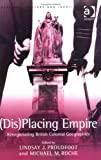 img - for Dis-Placing Empire: Renegotiating British Colonial Geographies (Heritage, Culture and Identity) book / textbook / text book
