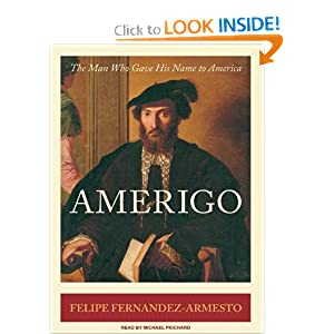 Amerigo: The Man Who Gave His Name to America Felipe Fernandez-Armesto