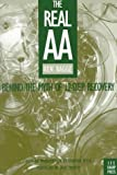 The Real AA: Behind the Myth of 12-Step Recovery