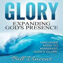 Glory: Expanding God's Presence: God's Glory, Book 3 Audiobook by Bill Vincent Narrated by Tim Côté