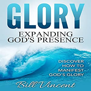 Glory: Expanding God's Presence Audiobook