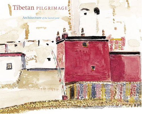 Tibetan Pilgrimage: Architecture of the Sacred Land