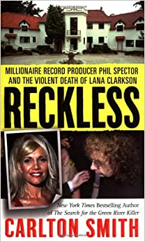 Reckless: Millionaire Record Producer Phil Spector and the