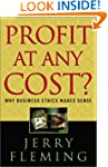 Profit at Any Cost?: Why Business Eth...