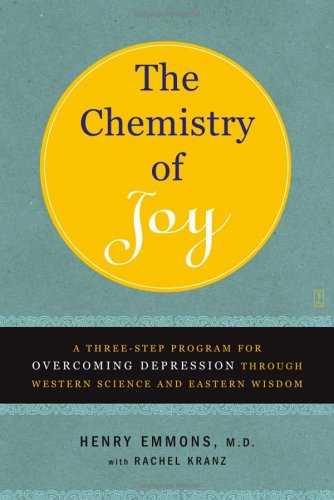 The Chemistry of Joy: A Three-Step Program for Overcoming Depression Through Western Science and Eastern Wisdom, Henry Emmons