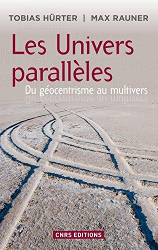 Les Univers parallèles: Du géocentrisme au multivers