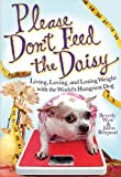 Please Don't Feed the Daisy: Living, Loving, and Losing Weight with the World's Hungriest Dog (1401323375) by West, Beverly