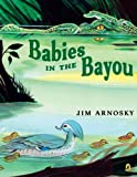 Babies in the Bayou (0142414638) by Arnosky, Jim