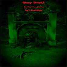 Stay Dead: 31 Horrifying Tales from the Dead, Book 6 Audiobook by Drac Von Stoller Narrated by Samuel Schwarz
