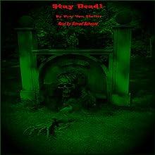 Stay Dead: 31 Horrifying Tales from the Dead, Book 6 | Livre audio Auteur(s) : Drac Von Stoller Narrateur(s) : Samuel Schwarz