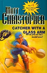 Catcher with a Glass Arm (Matt Christopher Sports Classics) [Hardcover]