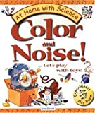 img - for Color and Noise! Let's Play with Toys!: Experiments in the Play Room (At Home With Science) book / textbook / text book