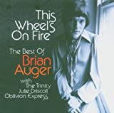 This Wheel's On Fire - The Best Of by Brian Auger (2006-01-01)