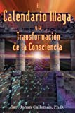 El Calendario Maya y la Transformación de la Consciencia (Spanish Edition) (1594770387) by Calleman, Carl Johan