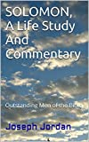 SOLOMON, A Life Study And Commentary: Outstanding Men of the Bible