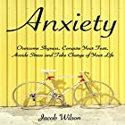 Anxiety: How to Overcome Shyness, Conquer Your Fear, Avoid Stress, and Take Charge of Your Life Hörbuch von Jacob Wilson Gesprochen von: John Fiore