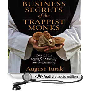 Business Secrets of the Trappist Monks: One CEO's Quest for Meaning and Authenticity (Unabridged)