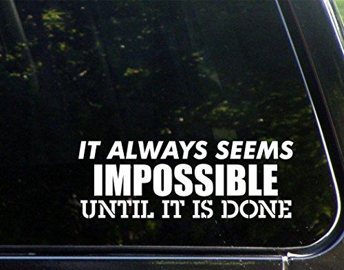 "It Always Seems Impossible Until It's Done - 9"" x 3-1/2"" - Vinyl Die Cut Decal/ Bumper Sticker For Windows, Cars, Trucks, Laptops, Etc."