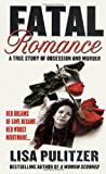 Fatal Romance:  A True Story of Obsession and Murder (St. Martins True Crime Library)