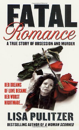 Fatal Romance:  A True Story of Obsession and Murder (St. Martin's True Crime Library)