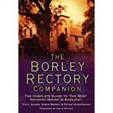The Borley Rectory Companion: The Complete Guide to 'The Most Haunted House in England'by Paul Adams