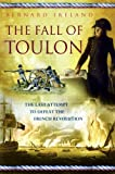 Fall of Toulon: The Last Opportunity to Defeat the French Revolution (0297846124) by Ireland, Bernard