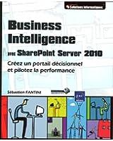 Business Intelligence avec SharePoint Server 2010 - Créez un portail décisionnel et pilotez la performance