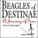 Beagles of Destinae: A Journey of Four Audiobook by Roy H. Williams Narrated by Joan Pearsall