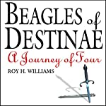 Beagles of Destinae: A Journey of Four | Roy H. Williams