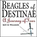 Beagles of Destinae: A Journey of Four | Roy H. Williams