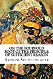 img - for On the Fourfold Root of the Principle of Sufficient Reason: A Philosophical Treatise book / textbook / text book