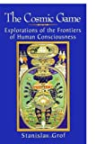 The Cosmic Game: Explorations of the Frontiers of Human Consciousness (S U N Y Series in Transpersonal and Humanistic Psychology) (0791438767) by Grof, Stanislav