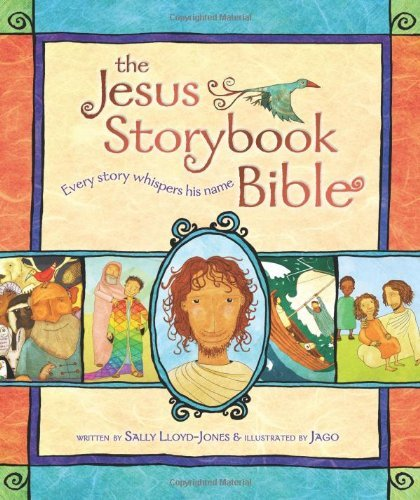 The Jesus Storybook Bible: Every Story Whispers His Name [Hardcover] [2007] Sally Lloyd-Jones, Jago