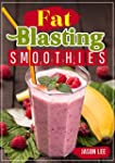 FAT BLASTING SMOOTHIES: 10 DAY SMOOTH...