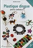 echange, troc Cendrine Armani - Plastique dingue : Petits cadeaux