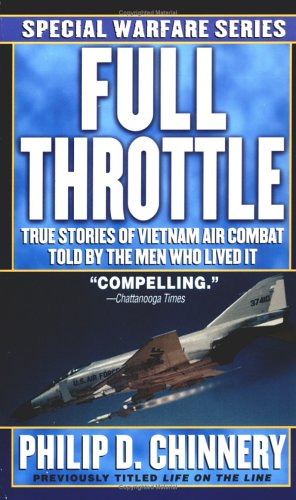 Full Throttle: True Stories of Vietnam Air Combat Told by the Men Who Lived It, Philip D. Chinnery