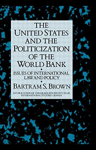 united-states-and-the-politicization-of-the-world-bank-issues-of-international-law-and-policy-a-publ