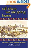 Tell Them We Are Going Home: The Odyssey of the Northern Cheyennes