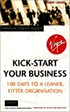 Kick-Start Your Business: 100 Days to a Leaner, Fitter Organisation (Virgin Business Guides) (0753505320) by Craven, Robert