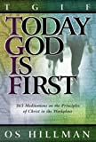 Today God is First: 365 Meditations on Christ Kingdom Principles in the Workplace