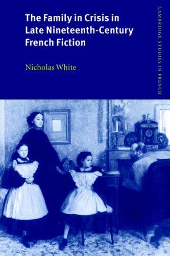 Die Familie in der Krise in der Ende des 19. Jahrhunderts französische Literatur (Cambridge Studien in Französisch)