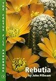Rebutia (Cactus File Handbook) (0952830221) by John Pilbeam