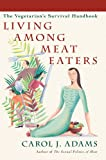 Living Among Meat Eaters: The Vegetarian's Survival Handbook (1590561163) by Adams, Carol J.
