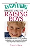 The Everything Parents Guide To Raising Boys: A Complete Handbook to Develop Confidence, Promote Self-esteem, And Improve Communication (Everything (Parenting))
