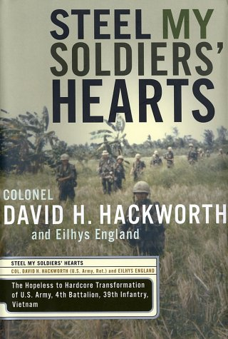 Steel My Soldiers Hearts : The Hopeless to Hardcore Transformation of 4th Battalion, 39th Infantry, United States Army, Vietnam, DAVID H. HACKWORTH, EILHYS ENGLAND